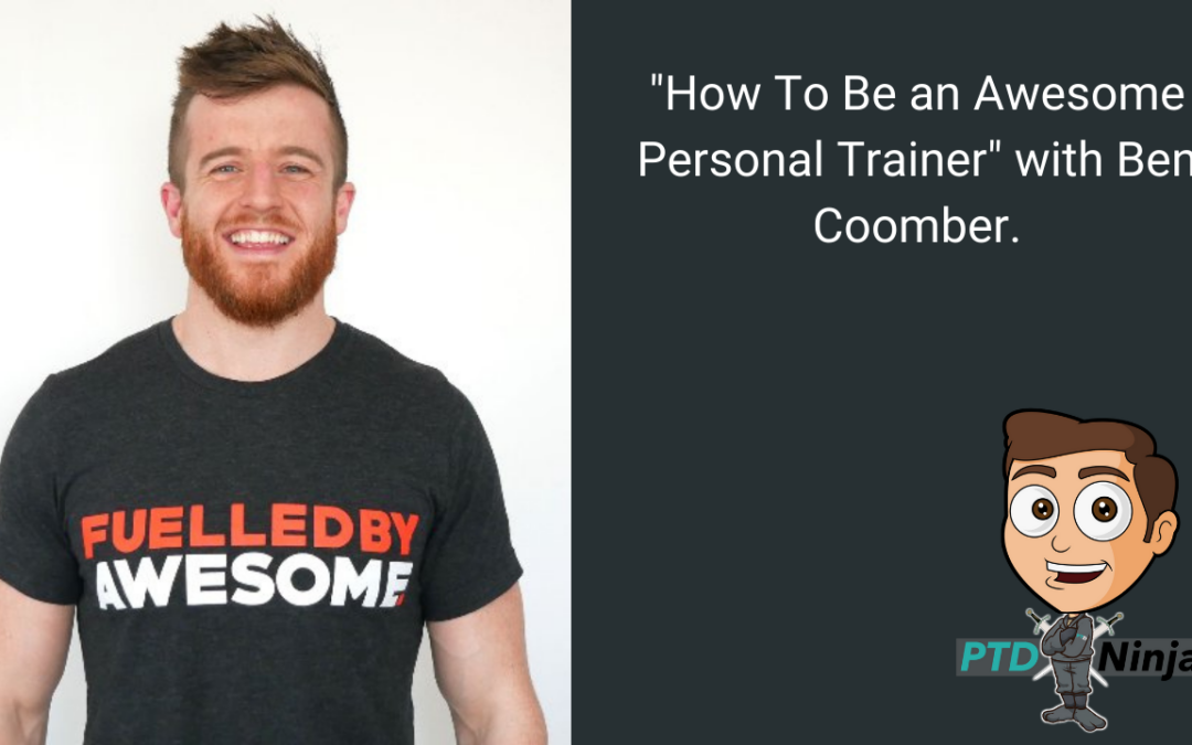 """How To Be an Awesome Personal Trainer"" with Ben Coomber."
