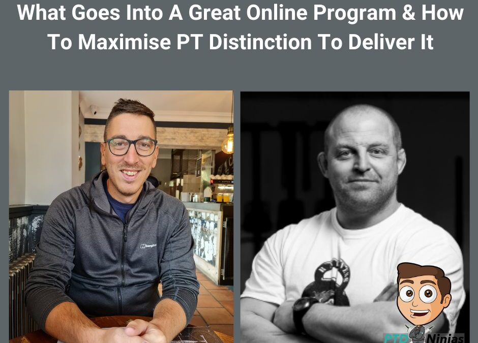 Whats Goes Into A Great Online Program and How To Maximise PT Distinction To Deliver It.